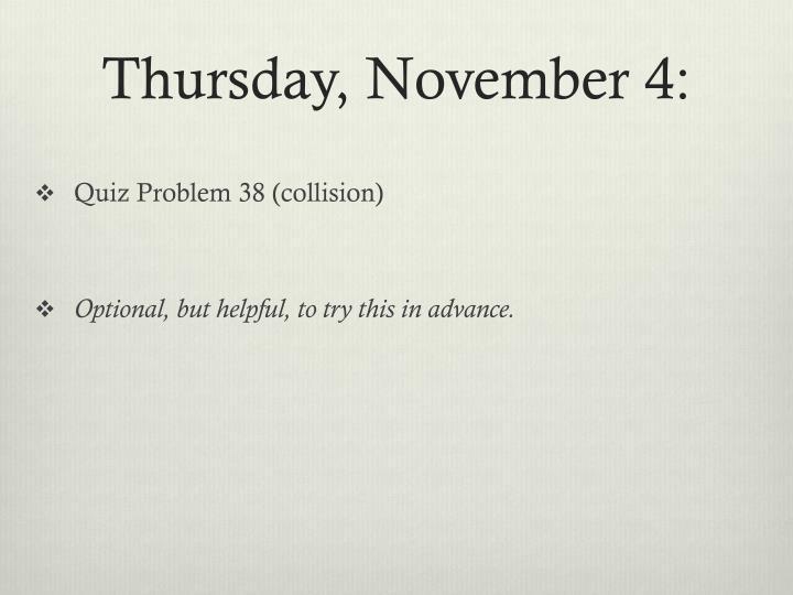 Thursday, November 4:
