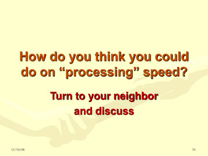 """How do you think you could do on """"processing"""" speed?"""