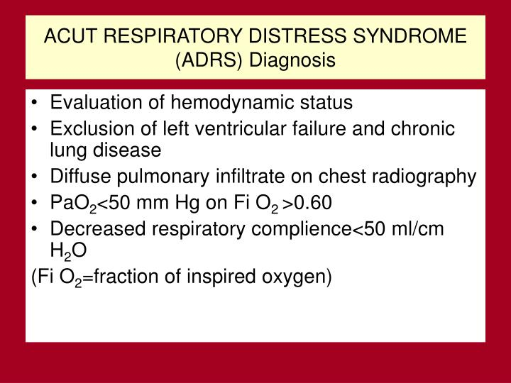 ACUT RESPIRATORY DISTRESS SYNDROME (ADRS) Diagnosis