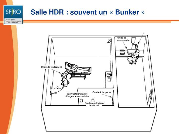 Salle HDR : souvent un «Bunker»