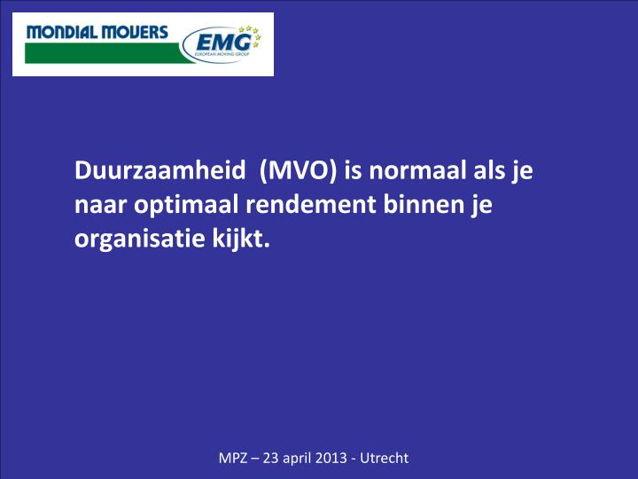 Duurzaamheid  (MVO) is normaal als je naar optimaal rendement binnen je organisatie kijkt.