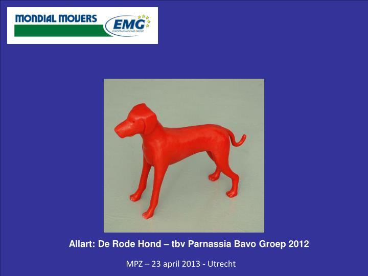 Allart: De Rode Hond – tbv Parnassia Bavo Groep 2012