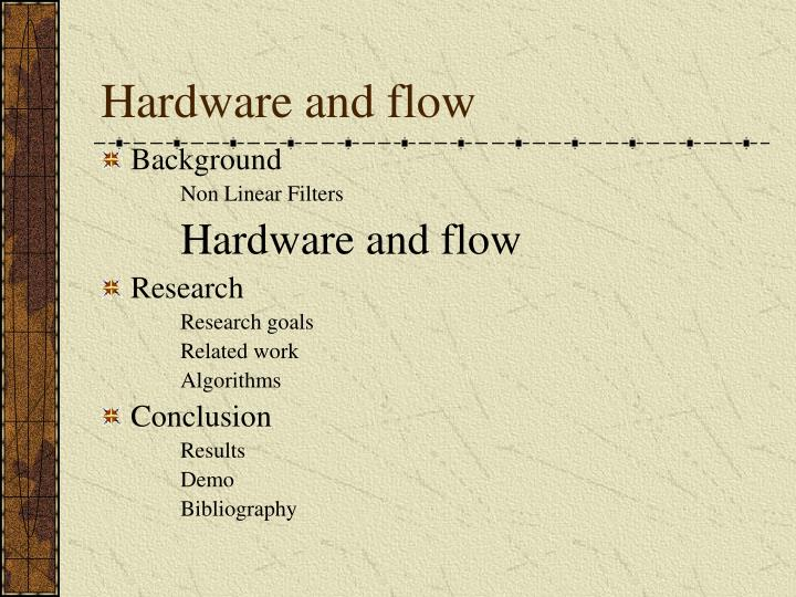 Hardware and flow