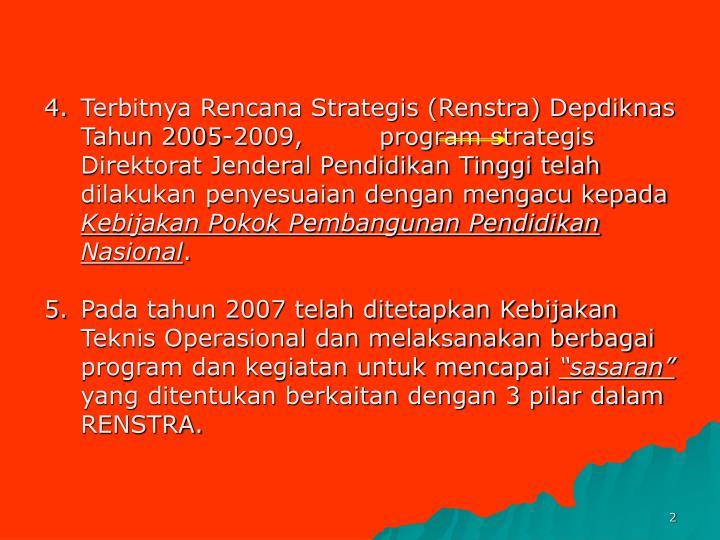 4.Terbitnya Rencana Strategis (Renstra) Depdiknas Tahun 2005-2009,         program strategis Direktorat Jenderal Pendidikan Tinggi telah dilakukan penyesuaian dengan mengacu kepada