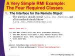 a very simple rmi example the four required classes