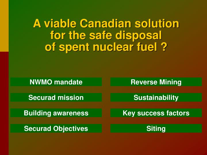 A viable canadian solution for the safe disposal of spent nuclear fuel