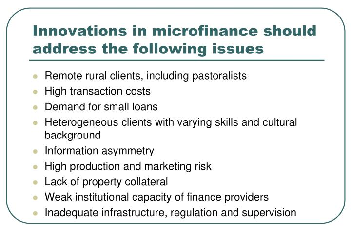 Innovations in microfinance should address the following issues