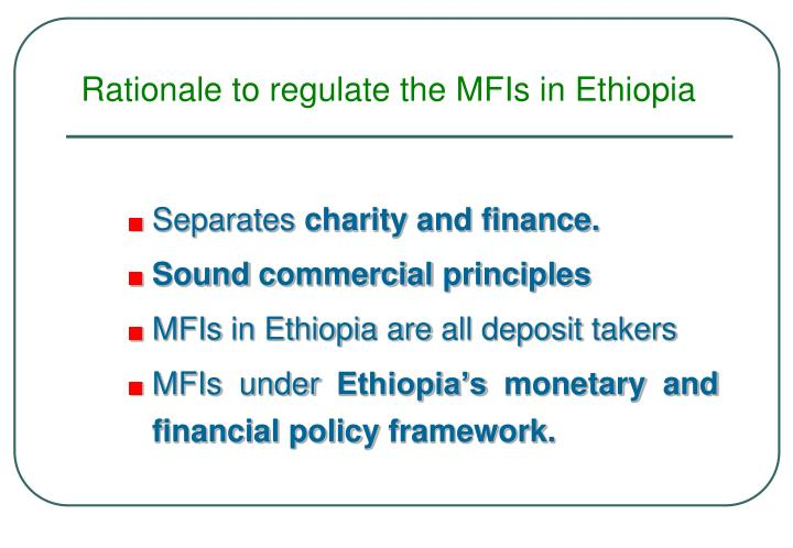 Rationale to regulate the MFIs in Ethiopia
