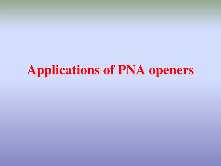 Applications of PNA openers