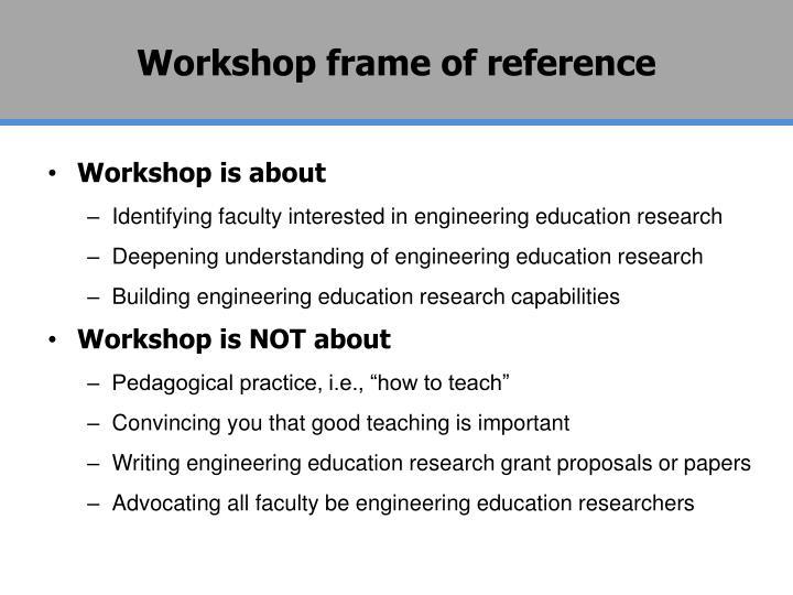 Workshop frame of reference