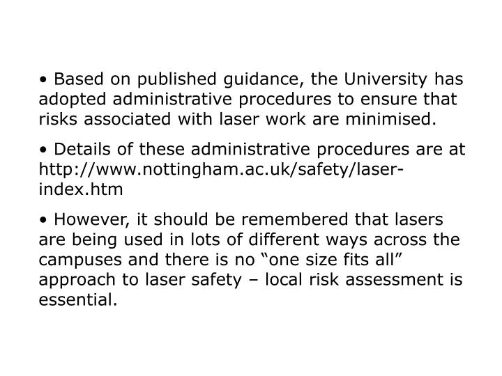 • Based on published guidance, the University has adopted administrative procedures to ensure that risks associated with laser work are minimised.