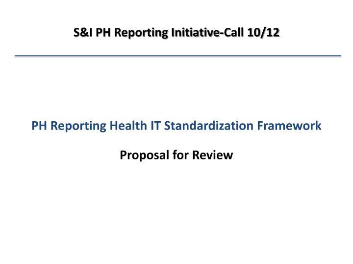 S&I PH Reporting Initiative-Call 10/12