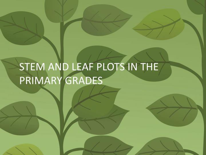 STEM AND LEAF PLOTS IN THE PRIMARY GRADES