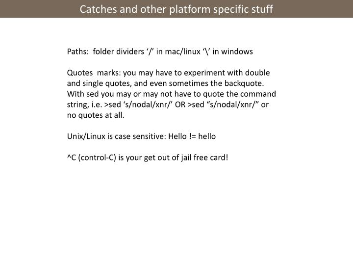 Catches and other platform specific stuff