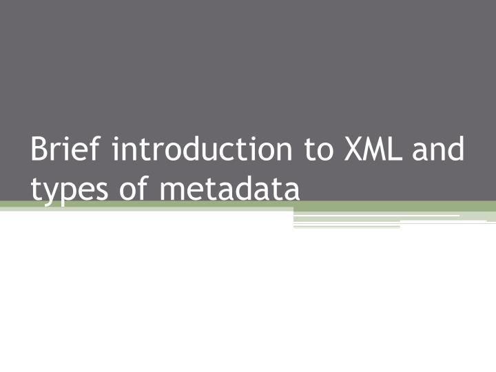 Brief introduction to xml and types of metadata