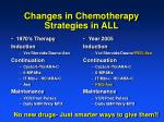 changes in chemotherapy strategies in all