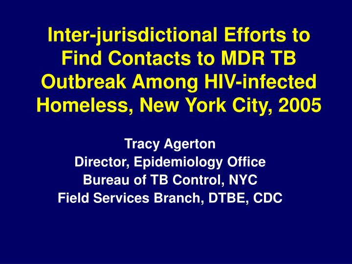Inter-jurisdictional Efforts to Find Contacts to MDR TB Outbreak Among HIV-infected Homeless, New Yo...
