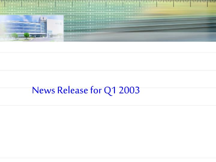 News Release for Q1 2003