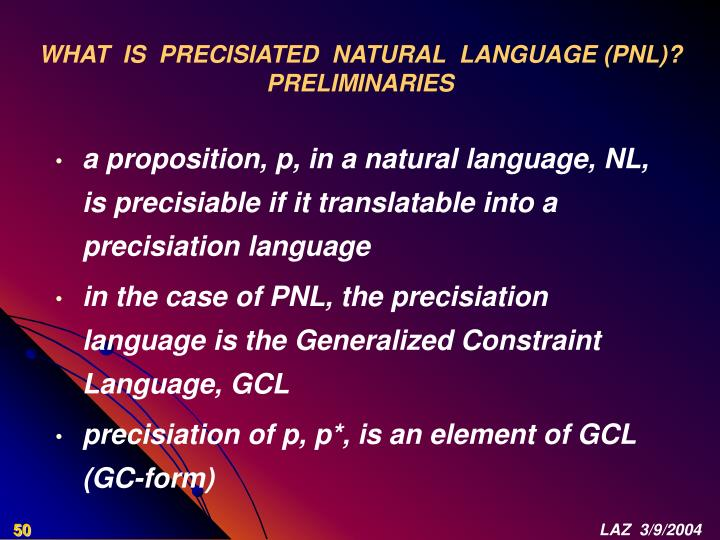 WHAT  IS  PRECISIATED  NATURAL  LANGUAGE (PNL)?
