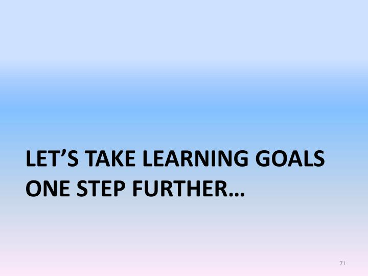 Let's take Learning Goals one step further…