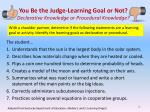 you be the judge learning goal or not declarative knowledge or procedural knowledge