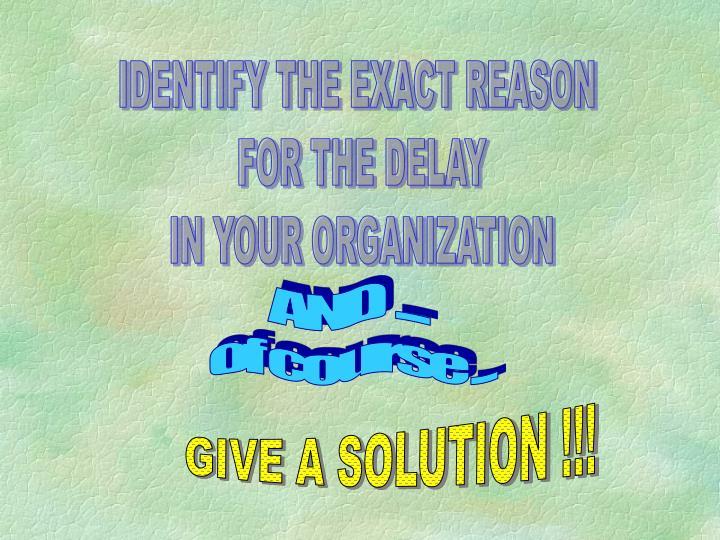 IDENTIFY THE EXACT REASON