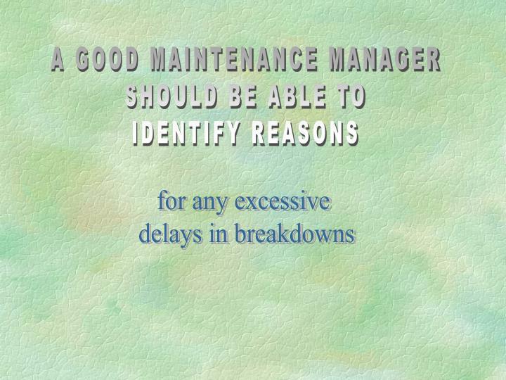 A GOOD MAINTENANCE MANAGER