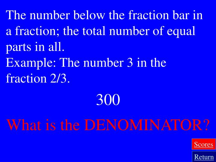 The number below the fraction bar in a fraction; the total number of equal parts in all.