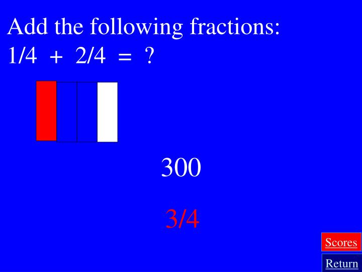 Add the following fractions: