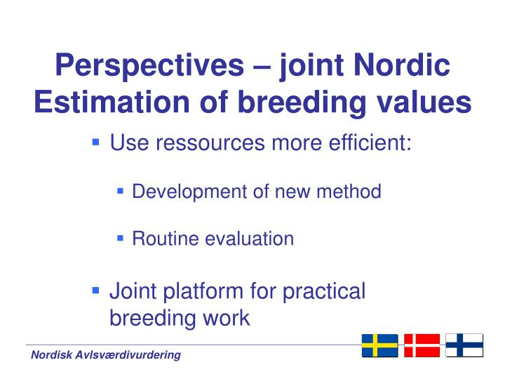 Perspectives – joint Nordic Estimation of breeding values