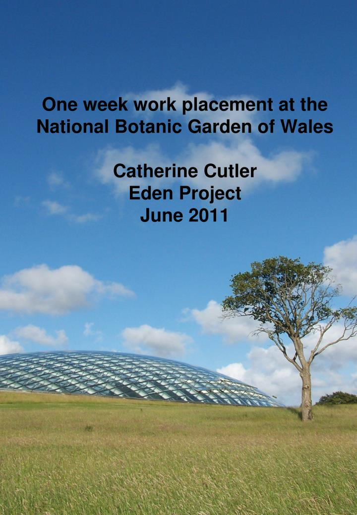 One week work placement at the National Botanic Garden of Wales