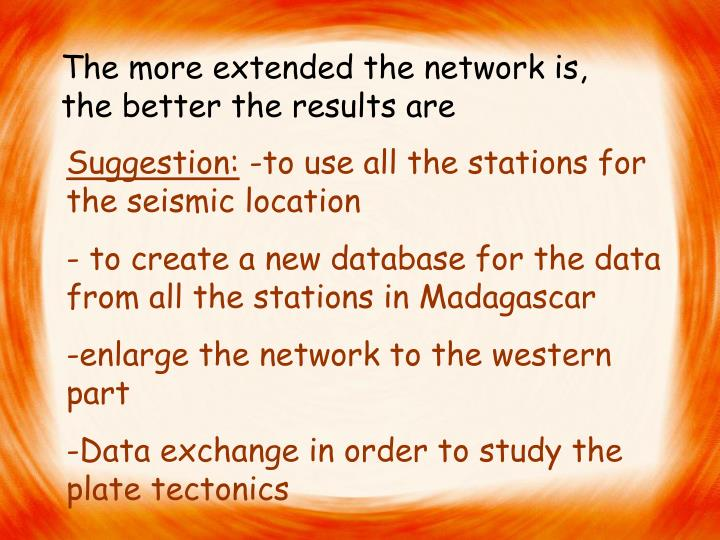 The more extended the network is, the better the results are