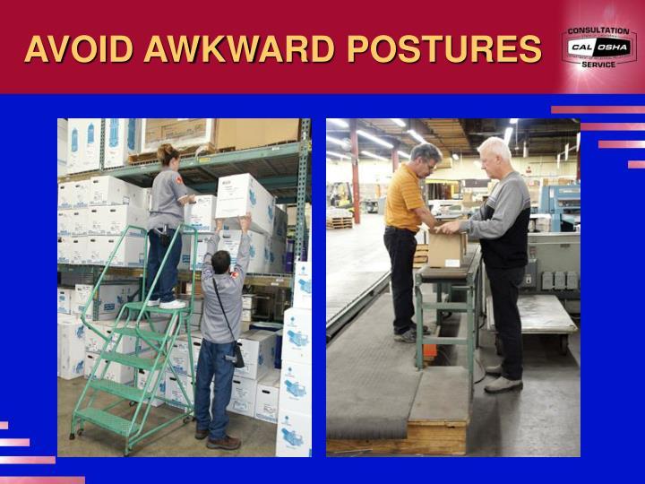 AVOID AWKWARD POSTURES