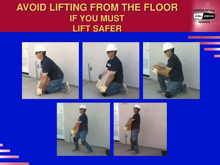 AVOID LIFTING FROM THE FLOOR