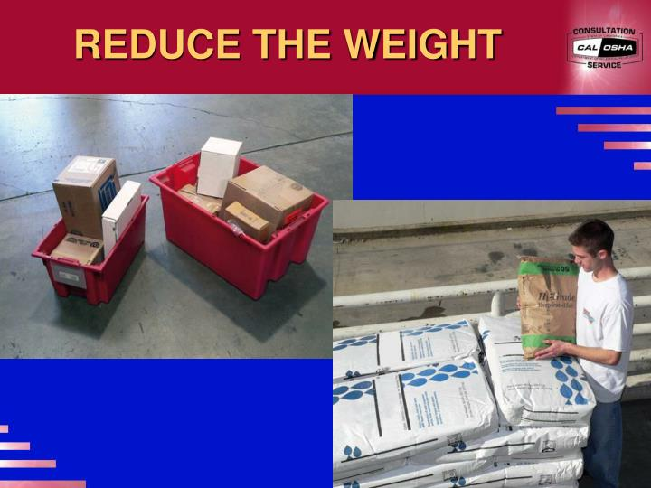 REDUCE THE WEIGHT