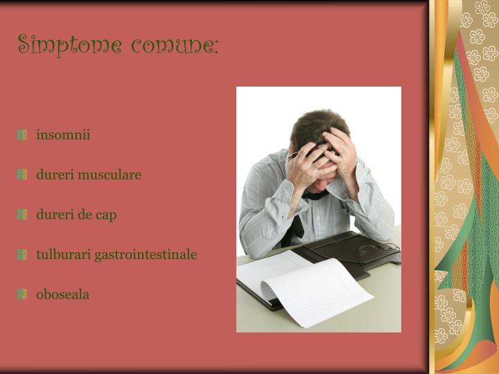 Simptome comune: