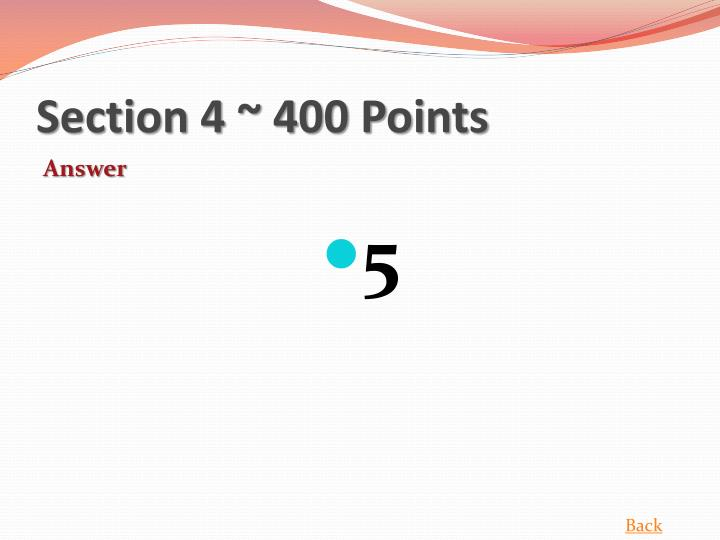 Section 4 ~ 400 Points