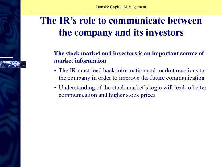 The IR's role to communicate between the company and its investors