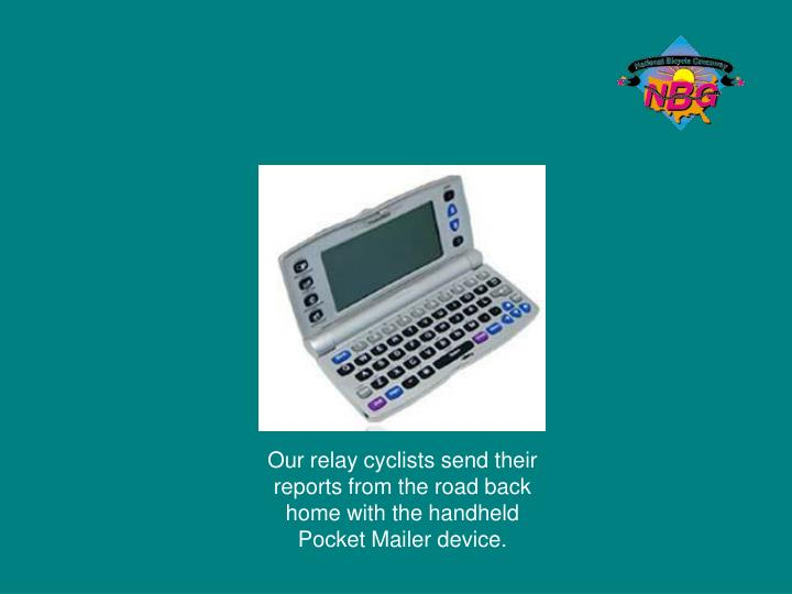 Our relay cyclists send their reports from the road back home with the handheld Pocket Mailer device.