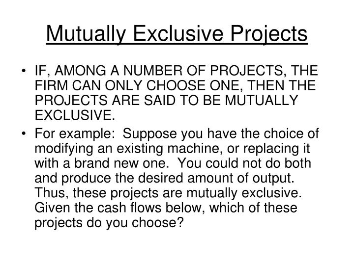 Mutually Exclusive Projects