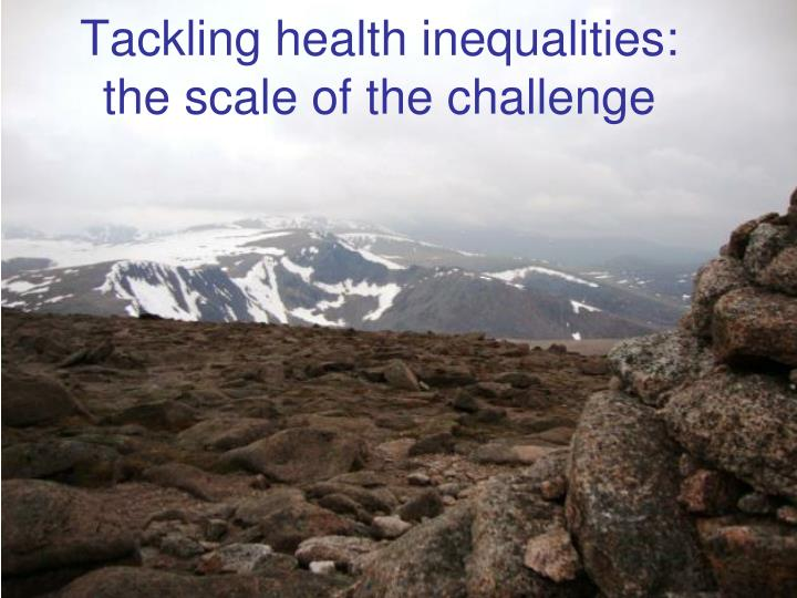 Tackling health inequalities: the scale of the challenge
