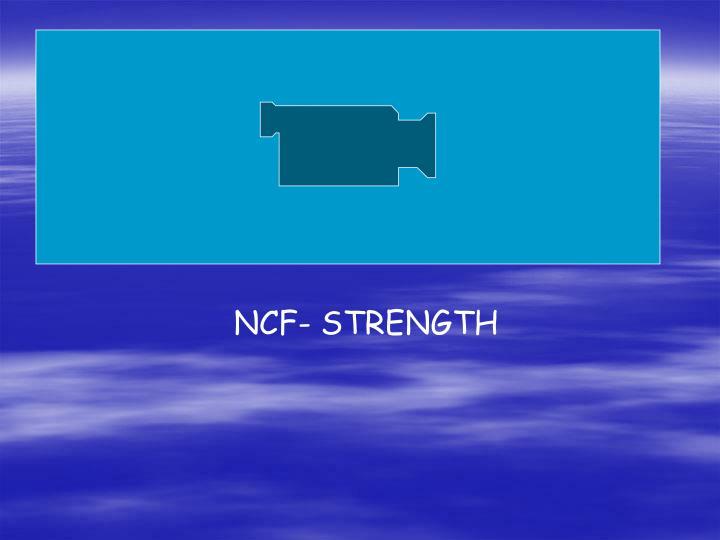 NCF- STRENGTH