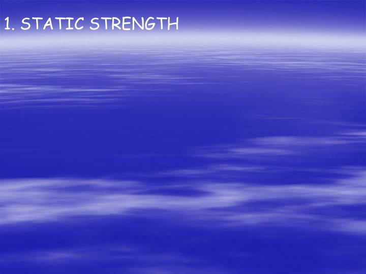 1. STATIC STRENGTH