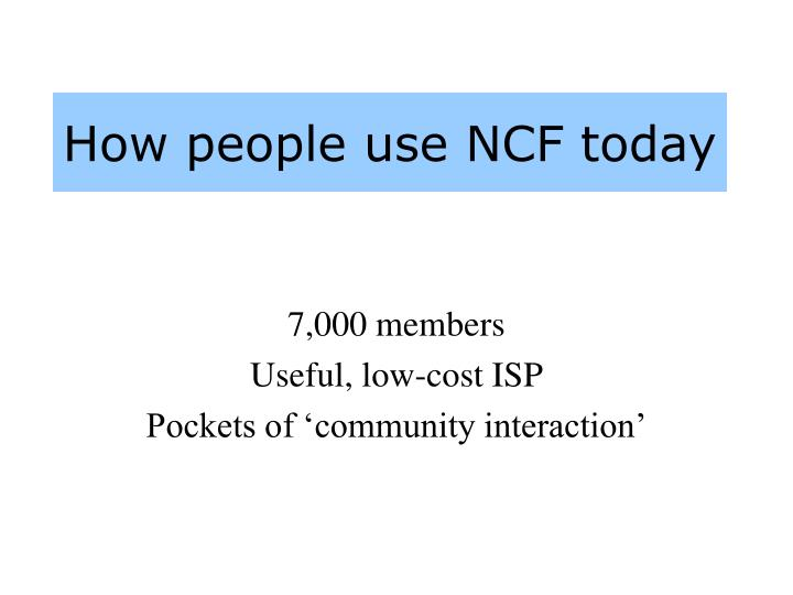 How people use NCF today