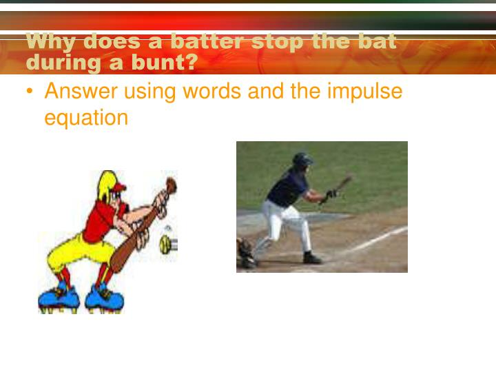Why does a batter stop the bat during a bunt?