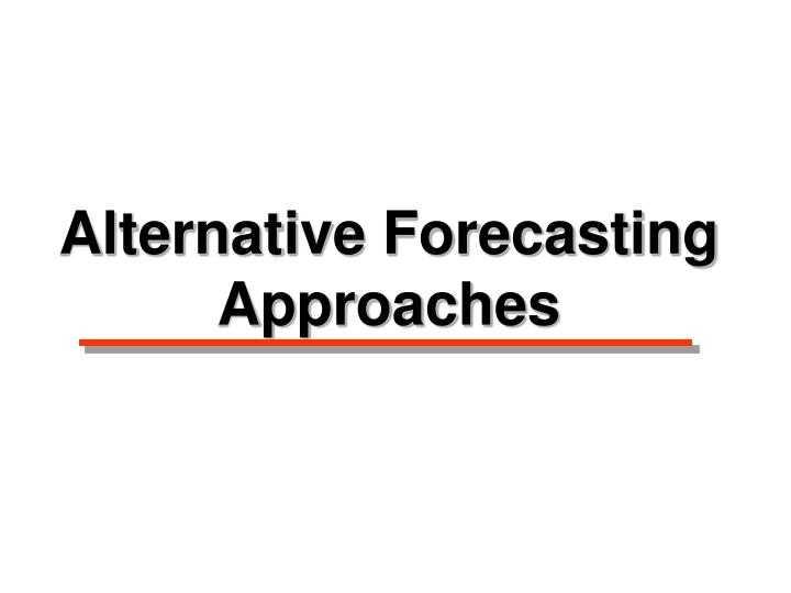 Alternative Forecasting Approaches