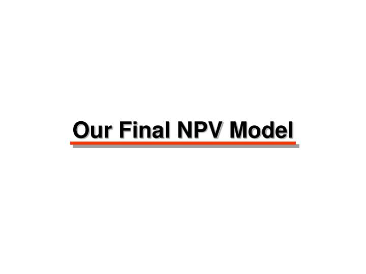 Our Final NPV Model