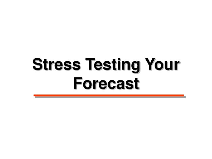 Stress Testing Your Forecast