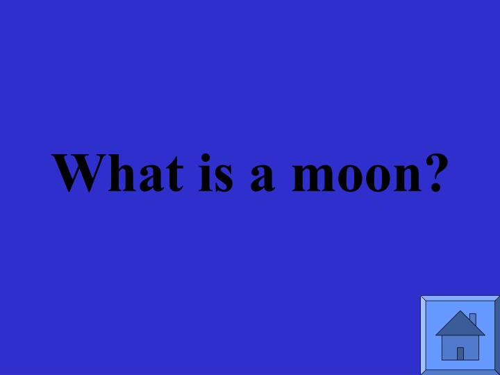 What is a moon?