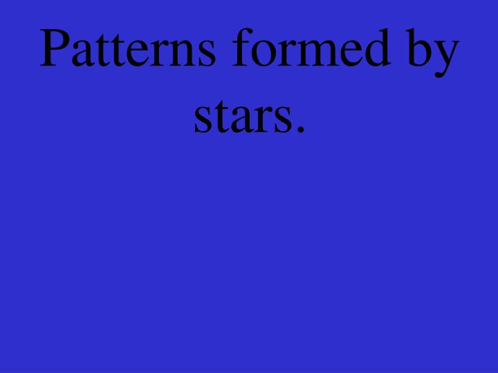 Patterns formed by stars.